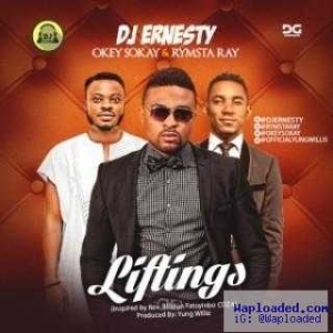 DJ Ernesty - LIFTINGS Ft. Okey Sokay & Rymsta Ray